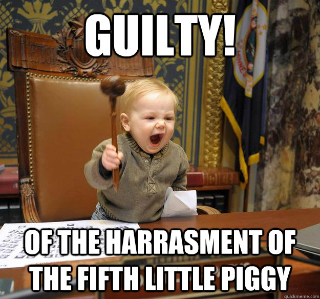 Guilty! Of the harrasment of the fifth little piggy - Guilty! Of the harrasment of the fifth little piggy  Misc