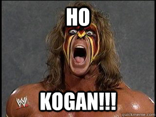 HO kogan!!!  Ultimate Warrior