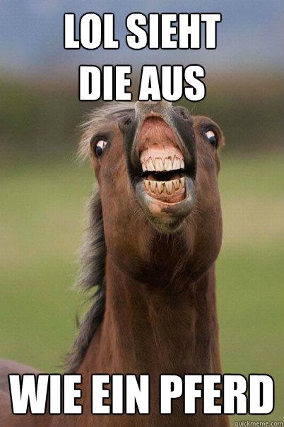LOL SIEHT  DIE AUS WIE EIN PFERD   Derp Horse