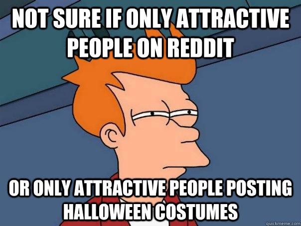 Not sure if only attractive people on reddit Or only attractive people posting halloween costumes - Not sure if only attractive people on reddit Or only attractive people posting halloween costumes  FuturamaFry