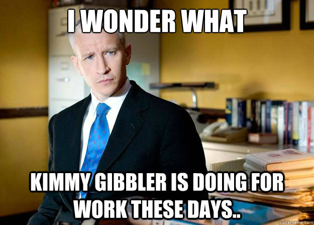 i wonder what Kimmy gibbler is doing for work these days..