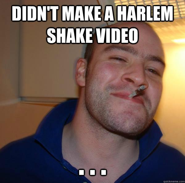 Didn't make a Harlem Shake video . . .  - Didn't make a Harlem Shake video . . .   Misc