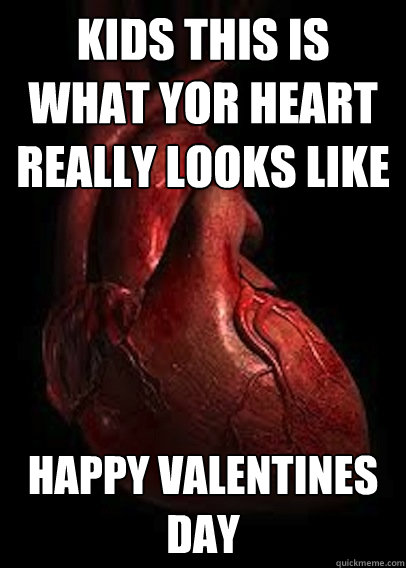 kids this is what yor heart really looks like Happy Valentines DAY