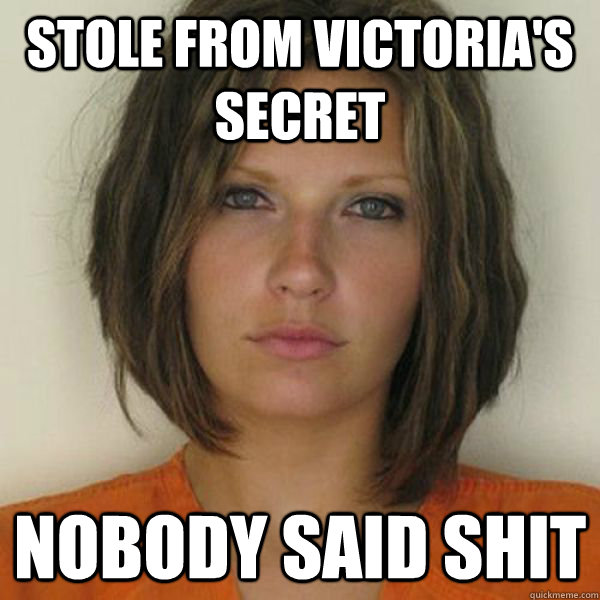 stole from Victoria's Secret nobody said shit - stole from Victoria's Secret nobody said shit  Attractive Convict