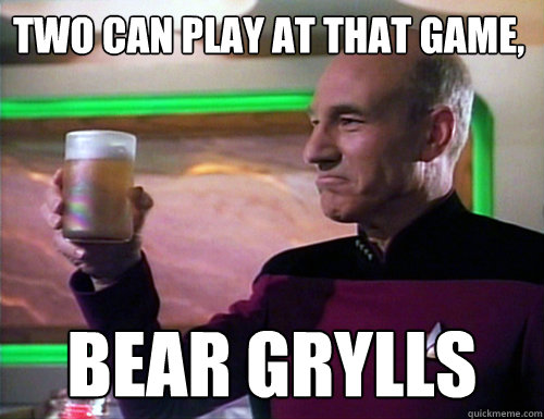 Two can play at that game, Bear Grylls