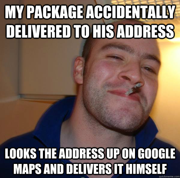 My package accidentally delivered to his address looks the address up on google maps and delivers it himself - My package accidentally delivered to his address looks the address up on google maps and delivers it himself  Misc