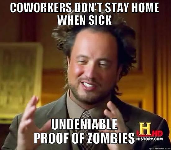 Coworkers come to work sick - COWORKERS DON'T STAY HOME WHEN SICK UNDENIABLE PROOF OF ZOMBIES Ancient Aliens