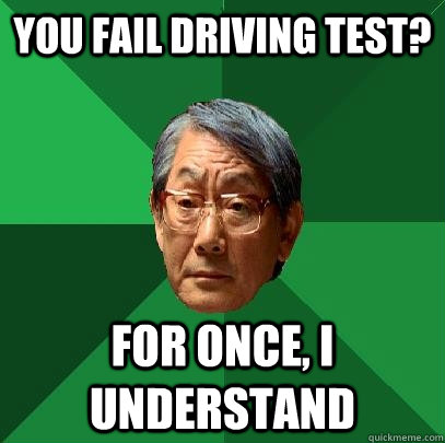 You Fail Driving Test? For once, I understand - You Fail Driving Test? For once, I understand  High Expectations Asian Father