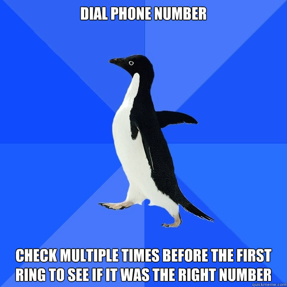 dial phone number check multiple times before the first ring to see if it was the right number - dial phone number check multiple times before the first ring to see if it was the right number  Socially Awkward Penguin
