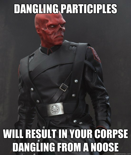Dangling participles Will result in your corpse dangling from a noose  Grammar Nazi Red Skull