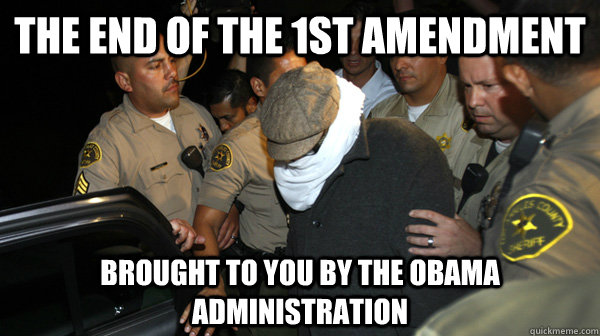 The End of the 1st Amendment Brought to you by the Obama Administration - The End of the 1st Amendment Brought to you by the Obama Administration  Defend the Constitution