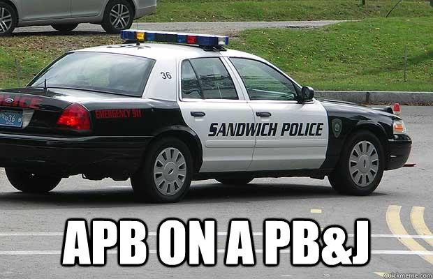 apb on a pb&j  Sandwich Police