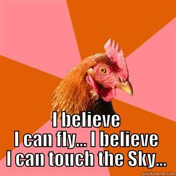 I believe I can Fly -  I BELIEVE I CAN FLY... I BELIEVE I CAN TOUCH THE SKY... Anti-Joke Chicken