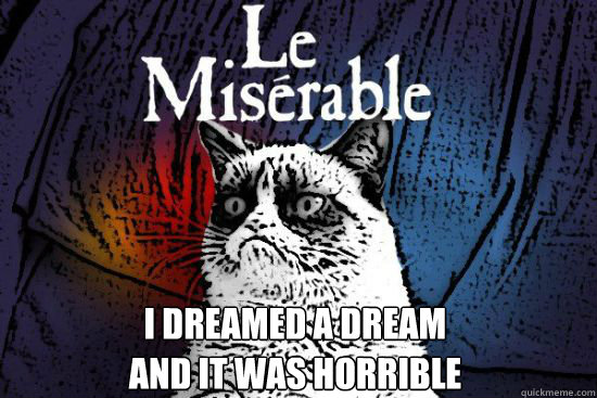 I Dreamed a Dream and it was horrible