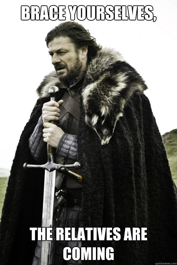 Brace yourselves, The relatives are coming - Brace yourselves, The relatives are coming  Brace yourself