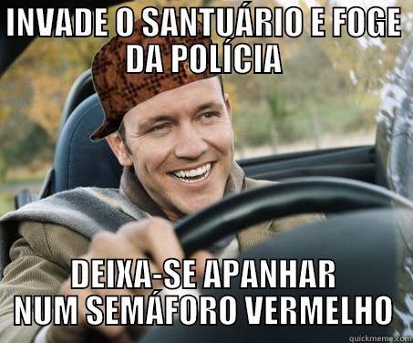 INVADE O SANTUÁRIO E FOGE DA POLÍCIA DEIXA-SE APANHAR NUM SEMÁFORO VERMELHO SCUMBAG DRIVER