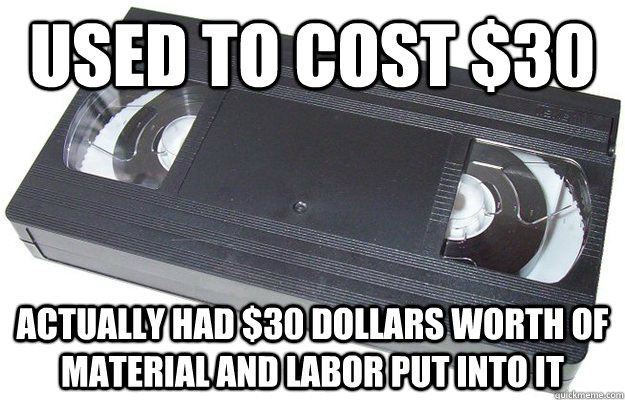 Used to cost $30 Actually had $30 dollars worth of material and labor put into it  Good Guy VHS