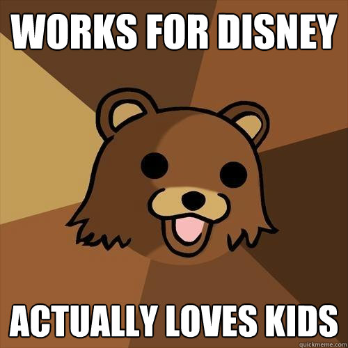 Works for Disney Actually Loves Kids  - Works for Disney Actually Loves Kids   Pedobear