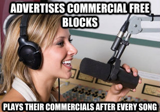 advertises commercial free blocks plays their commercials after every song - advertises commercial free blocks plays their commercials after every song  scumbag radio dj