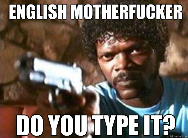 English Motherfucker Do You Type It?