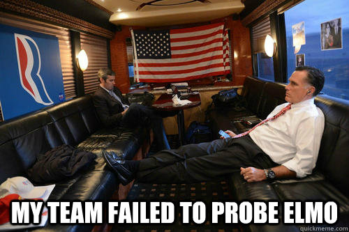 my team failed to probe elmo -  my team failed to probe elmo  Sudden Realization Romney