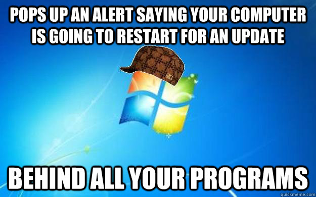Pops up an alert saying your computer is going to restart for an update Behind all your programs - Pops up an alert saying your computer is going to restart for an update Behind all your programs  Misc