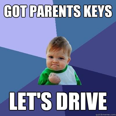 Got parents keys  let's Drive  Success Kid