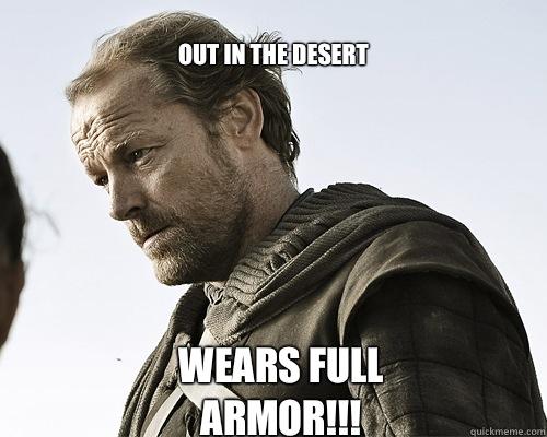 Out in the desert Wears full armor!!!