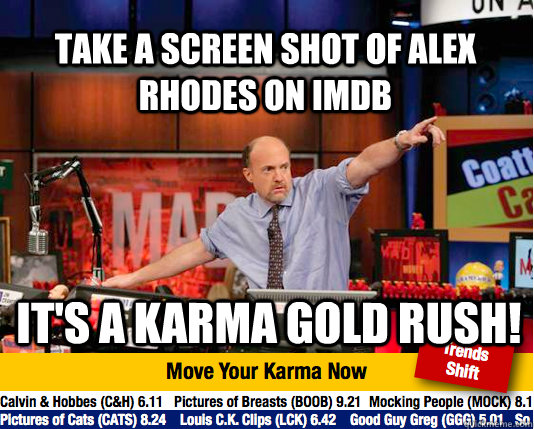 Take a screen shot of Alex Rhodes on Imdb It's a karma gold rush!  Mad Karma with Jim Cramer