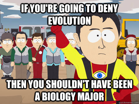 If you're going to deny evolution Then you shouldn't have been a biology major