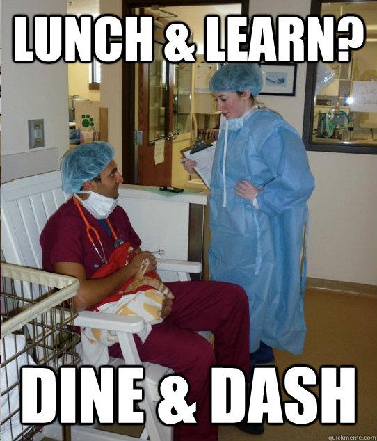 Lunch & learn? dine & Dash - Lunch & learn? dine & Dash  Overworked Veterinary Student