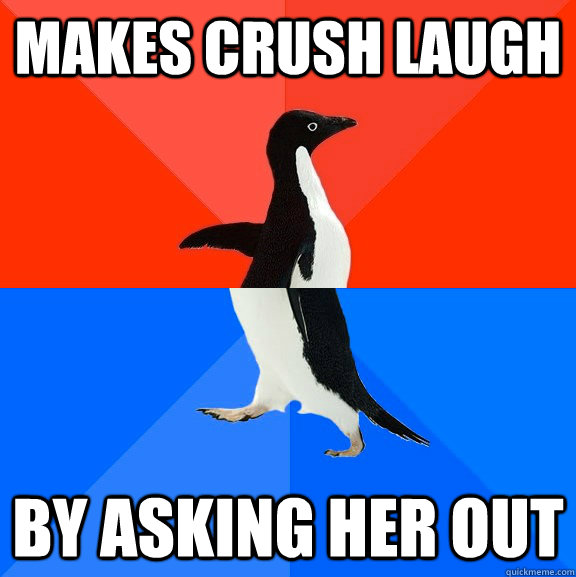 Makes crush laugh by asking her out - Makes crush laugh by asking her out  Socially Awesome Awkward Penguin