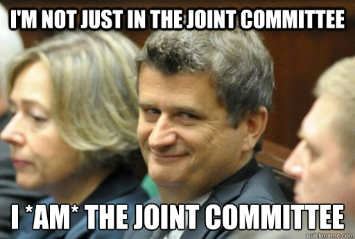 i'm not just in the joint committee I *AM* the joint committee