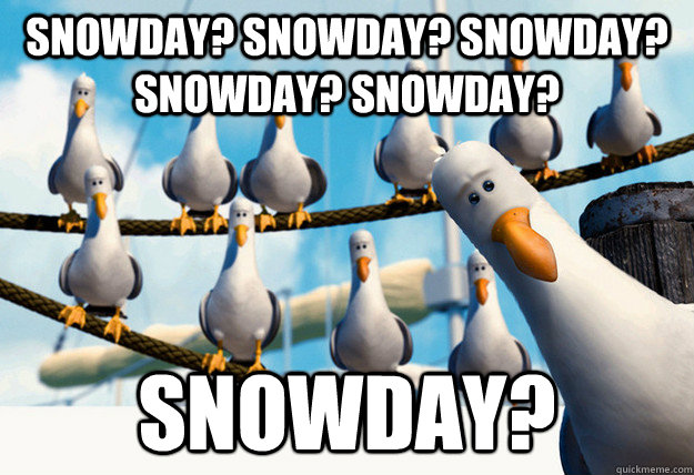 Snowday? Snowday? Snowday? Snowday? Snowday? Snowday? - Snowday? Snowday? Snowday? Snowday? Snowday? Snowday?  Finding Nemo Mine Seagulls