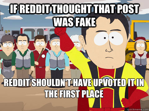 If reddit thought that post was fake Reddit shouldn't have upvoted it in the first place - If reddit thought that post was fake Reddit shouldn't have upvoted it in the first place  Captain Hindsight