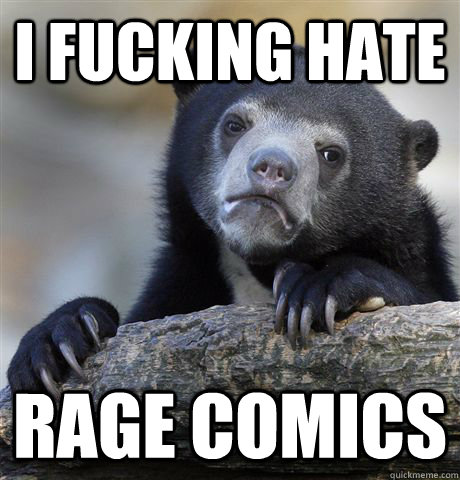 i fucking hate rage comics - i fucking hate rage comics  Confession Bear