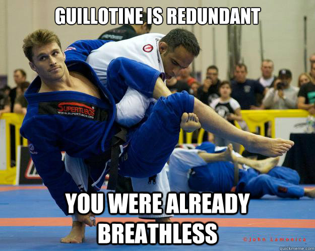 Guillotine is redundant You were already breathless - Guillotine is redundant You were already breathless  Ridiculously Photogenic Jiu Jitsu Guy