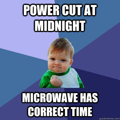 Power cut at midnight microwave has correct time - Power cut at midnight microwave has correct time  Success Kid