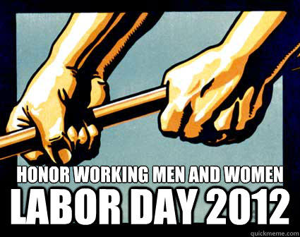 honor working men and women LABOR DAY 2012