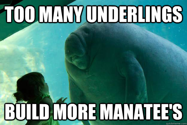 Too many underlings Build more manatee's - Too many underlings Build more manatee's  Overlord Manatee