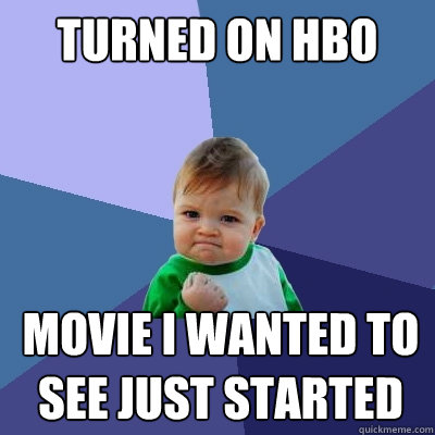 Turned on hbo Movie I wanted to see just started - Turned on hbo Movie I wanted to see just started  Success Kid
