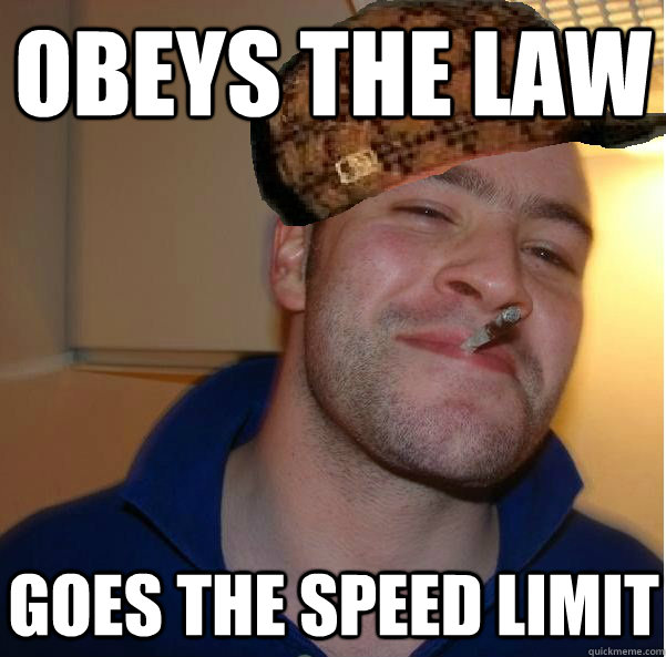 Obeys the law Goes the speed limit - Obeys the law Goes the speed limit  Good Scum Greg