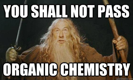 aa72954d480862414694593b6301b90b93689815a5c37a962a1efdb06739033d you shall not pass organic chemistry gandalf quickmeme,Funny Organic Chemistry Memes