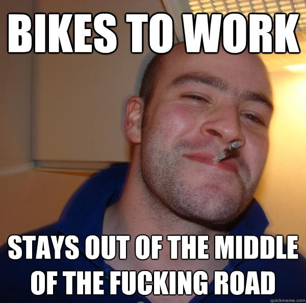 Bikes to work stays out of the middle of the fucking road - Bikes to work stays out of the middle of the fucking road  Misc