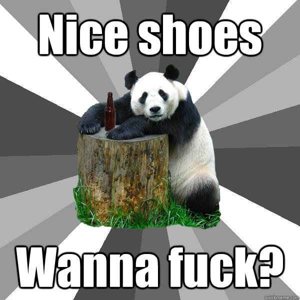 Nice shoes Wanna fuck? - Nice shoes Wanna fuck?  Pickup-Line Panda
