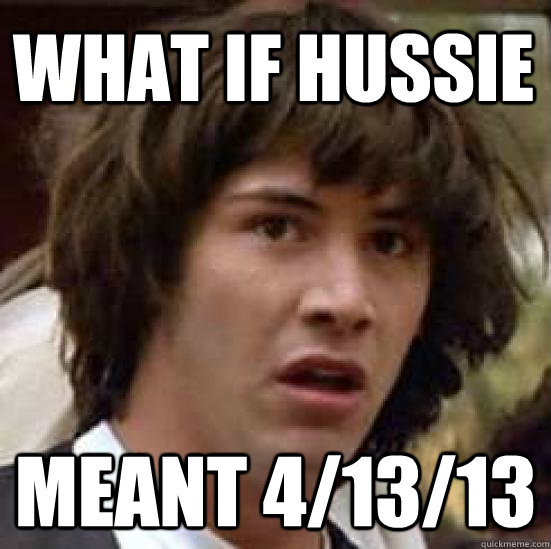 What if hussie meant 4/13/13 - What if hussie meant 4/13/13  conspiracy keanu