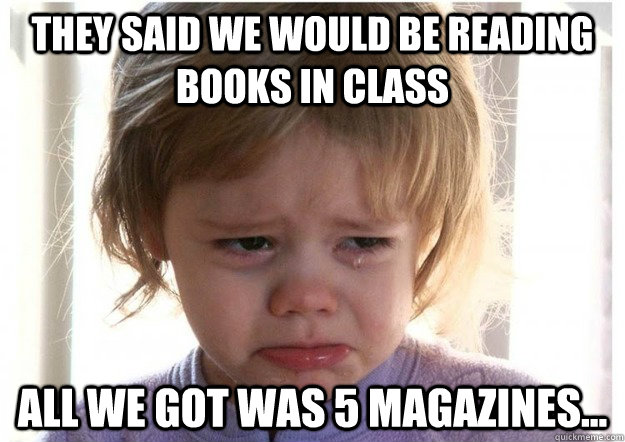 They said we would be reading books in class All we got was 5 magazines... - They said we would be reading books in class All we got was 5 magazines...  Misc