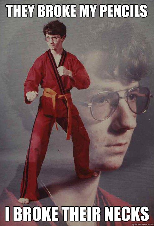 They broke my pencils I broke their necks - They broke my pencils I broke their necks  Karate Kyle