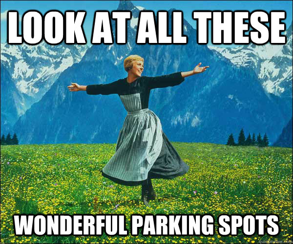 look at all these  wonderful parking spots - look at all these  wonderful parking spots  Sound of Music