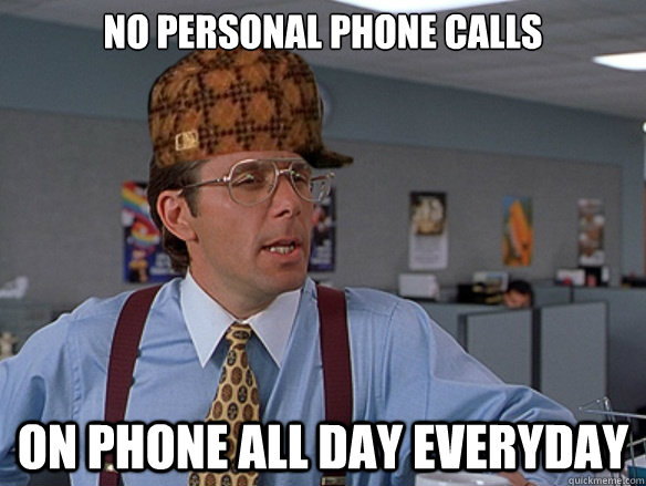 No personal phone calls On phone all day everyday - No personal phone calls On phone all day everyday  Misc